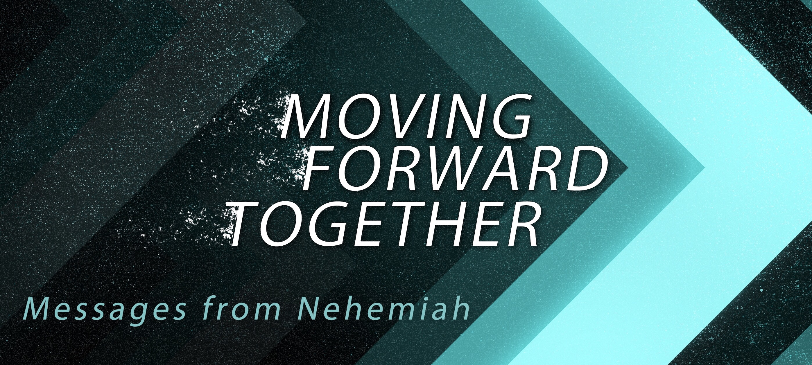 Moving Forward Together: Nehemiah